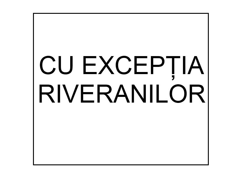 Cu exceptia riveranilor